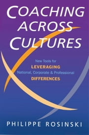Coaching Across Cultures - New Tools for Levereging National, Corperate and Professional Differences ebook by Philippe Rosinski