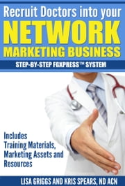Recruit Doctors into your Network Marketing Business ebook by Kris Spears,Lisa Griggs
