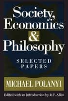 Society, Economics, and Philosophy - Selected Papers ebook by Michael Polanyi