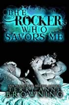 The Rocker That Savors Me ebook by Terri Anne Browning