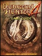 Dungeon Hunter 4 Game Guide Unofficial ebook by Hiddenstuff Entertainment