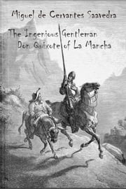 The Ingenious Gentleman Don Quixote of La Mancha (illustrated) ebook by de Cervantes, Miguel,Dore, Gustave,Ormsby, John