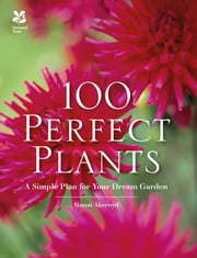 100 Perfect Plants - A Simple Plan for Your Dream Garden ebook by Simon Akeroyd