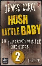 Hush Little Baby - Die Jefferson-Winter-Chroniken 2 ebook by James Carol, Wolfram Ströle