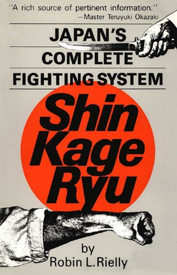 Japan's Complete Fighting System Shin Kage Ryu ebook by Robin L. Rielly