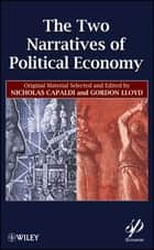 The Two Narratives of Political Economy ebook by Nicholas Capaldi, Gordon Lloyd