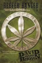 Lost DMB Files: Reefer Ranger (A Schism 8 Short) ebook by David Mark Brown