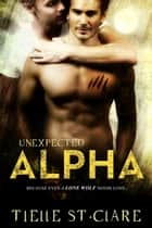 Unexpected Alpha ebook by