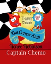 Captain Chemo! Out Cancer, Out! - Captain Chemo and Friends, #1 ebook by Renee Robinson
