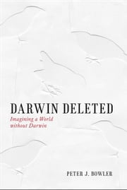 Darwin Deleted - Imagining a World without Darwin ebook by Peter J. Bowler