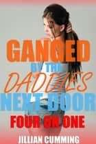 Ganged by the Daddies Next Door: Four on One ebook by Jillian Cumming