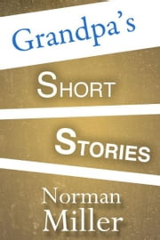 Grandpa's Short Stories ebook by Norman Miller
