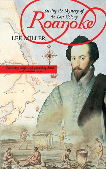 Roanoke - Solving the Mystery of the Lost Colony ebook by Lee Miller