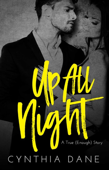 Up All Night - A True (Enough) Story ebook by Cynthia Dane