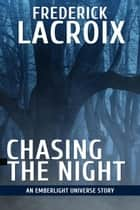 Chasing The Night: An Emberlight Universe Story - Emberlight Universe ebook by Frederick Lacroix