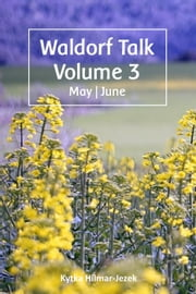Waldorf Talk: Waldorf and Steiner Education Inspired Ideas for Homeschooling for May and June - Waldorf Homeschool Series, #3 ebook by Kytka Hilmar-Jezek
