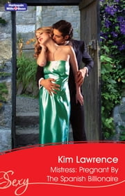 Mistress: Pregnant By The Spanish Billionaire ebook by Kim Lawrence