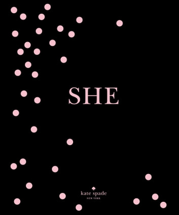kate spade new york: SHE - muses, visionaries and madcap heroines ebook by kate spade new york