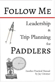 Follow Me: Leadership & Trip Planning for Paddlers ebook by Jay Gitomer