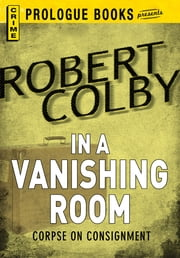 In a Vanishing Room ebook by Robert Colby