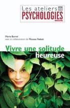 Vivre une solitude heureuse eBook by Marie Borrel, Moussa Nabati