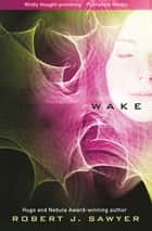 Wake ebook by Robert J. Sawyer