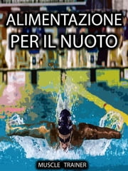 Alimentazione per il Nuoto ebook by Muscle Trainer