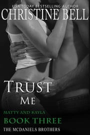 Trust Me (Matty and Kayla, Book Three of Three) - The McDaniels Brothers ebook by Christine Bell