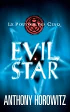 Le Pouvoir des Cinq 2 - Evil Star ebook by Anthony Horowitz