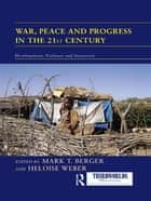 War, Peace and Progress in the 21st Century - Development, Violence and Insecurity ebook by Mark T. Berger, Heloise Weber