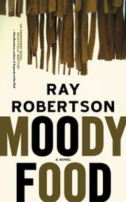 Moody Food: A Novel ebook by Robertson, Ray
