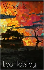What is Art? ebook by Leo Tolstoy,Leo Tolstoy