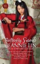 Butterfly Swords ebook by Jeannie Lin