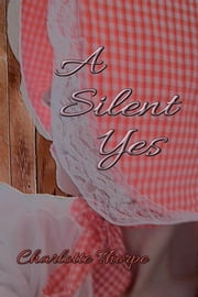 A Silent Yes ebook by Charlotte Thorpe