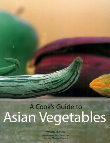 Cook's Guide to Asian Vegetables ebook by Wendy Hutton
