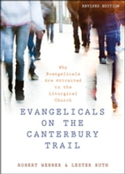 Evangelicals on the Canterbury Trail - Why Evangelicals Are Attracted to the Liturgical Church - Revised Edition ebook by Robert E. Webber,Lester Ruth