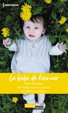 Le bébé de l'amour - Bébé tendresse - Une famille pour un cow-boy - Un bébé au palazzo eBook by Barbara Hannay, Donna Alward, Lucy Gordon