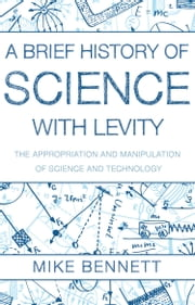 A Brief History of Science with Levity ebook by Mike Bennett