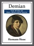 Demian: The Story of Emil Sinclair's Youth ebook by Hermann Hesse