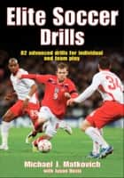 Elite Soccer Drills ebook by Matkovich,Michael J.