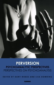 Perversion - Psychoanalytic Perspectives/Perspectives on Psychoanalysis ebook by Lisa Downing,Dany Nobus