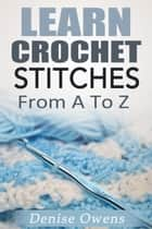 Learn Crochet Stitches: From A-Z ebook by Denise Owens
