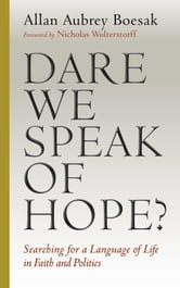 Dare We Speak of Hope? - Searching for a Language of Life in Faith and Politics ebook by Allan Aubrey Boesak