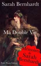 Ma double vie - Mémoires de Sarah Bernhardt - Avec illustration eBook by Sarah Bernhardt