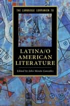 The Cambridge Companion to Latina/o American Literature ebook by John Morán González