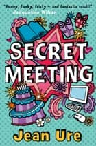 Secret Meeting ebook by Jean Ure