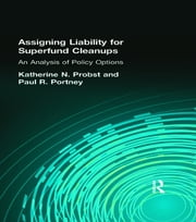 Assigning Liability for Superfund Cleanups - An Analysis of Policy Options ebook by Katherine N. Probst,Paul R. Portney