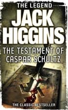 The Testament of Caspar Schultz ebook by Jack Higgins