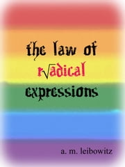 The Law of Radical Expression: An Anthology ebook by A. M. Leibowitz