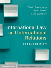International Law and International Relations ebook by David Armstrong,Theo Farrell,Hélène Lambert